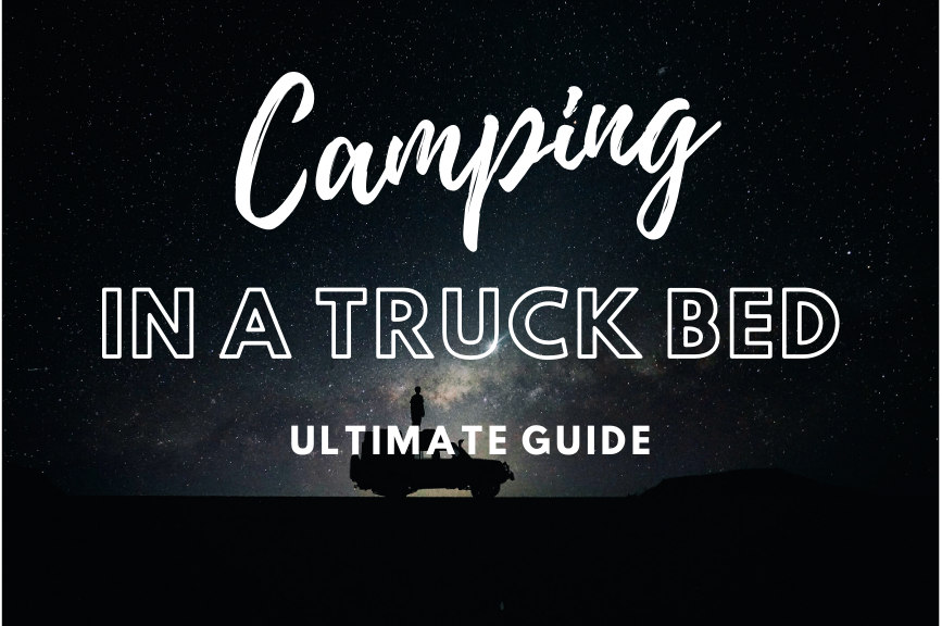 camping in a pickup truck bed guide